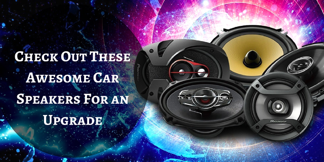 Check Out These Best Car Speakers For an Upgrade 1