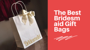Best Bridesmaid Gift Bags