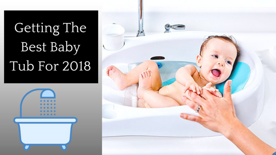 Getting The Best Baby Tub For 2018 - Top 5 Best Products