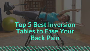 Best Inversion Tables to Ease Your Back Pain
