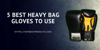 5 Best Heavy Bag Gloves to Use