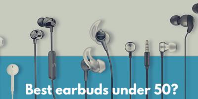 Best earbuds under 50?