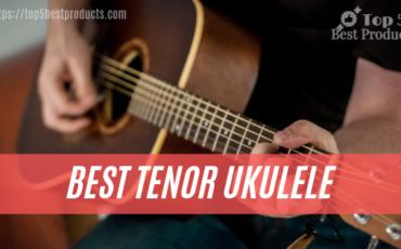 Choose The 5 Best Tenor Ukulele 1