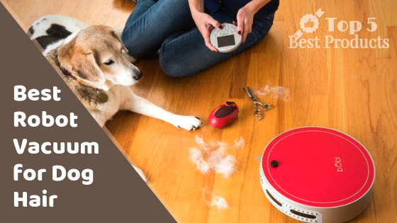 Best Robot Vacuum for Dog Hair - Top 5 Best Products
